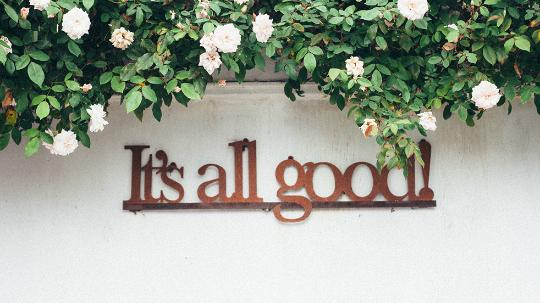 "Garden sign saying ""It's all good!"""